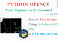 Python OpenCV - Remove Noise in Image Using Contraharmonic Mean Filter for Beginners
